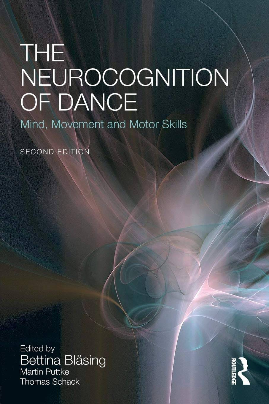 Cover THE NEUROCOGNITION OF DANCE – MIND, MOVEMENT AND MOTOR SKILLS by Bettina Bläsing, Martin Puttke, Thomas Schack